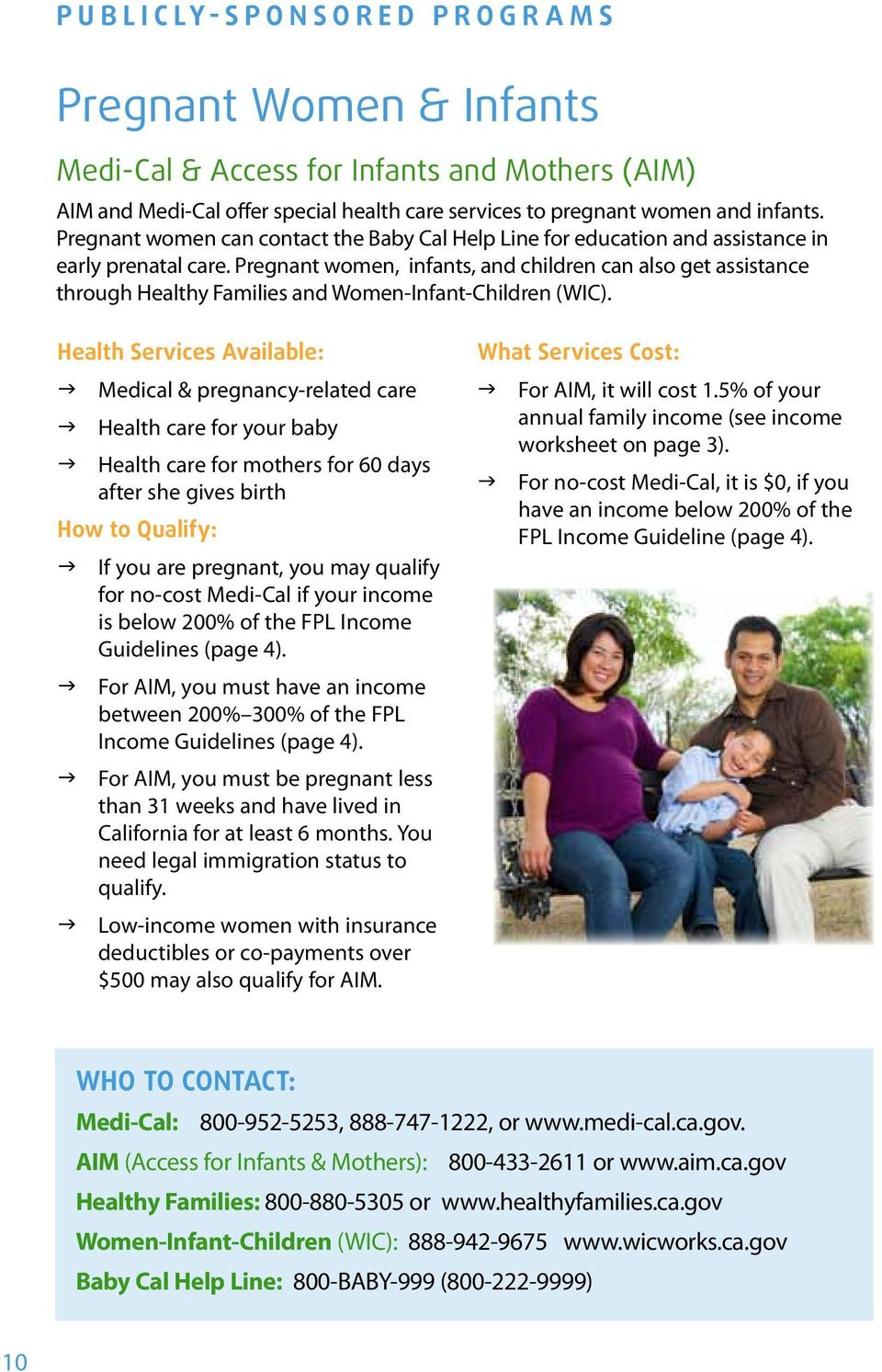 Pregnant women, infants, and children can also get assistance through Healthy Families and Women-Infant-Children (WIC).