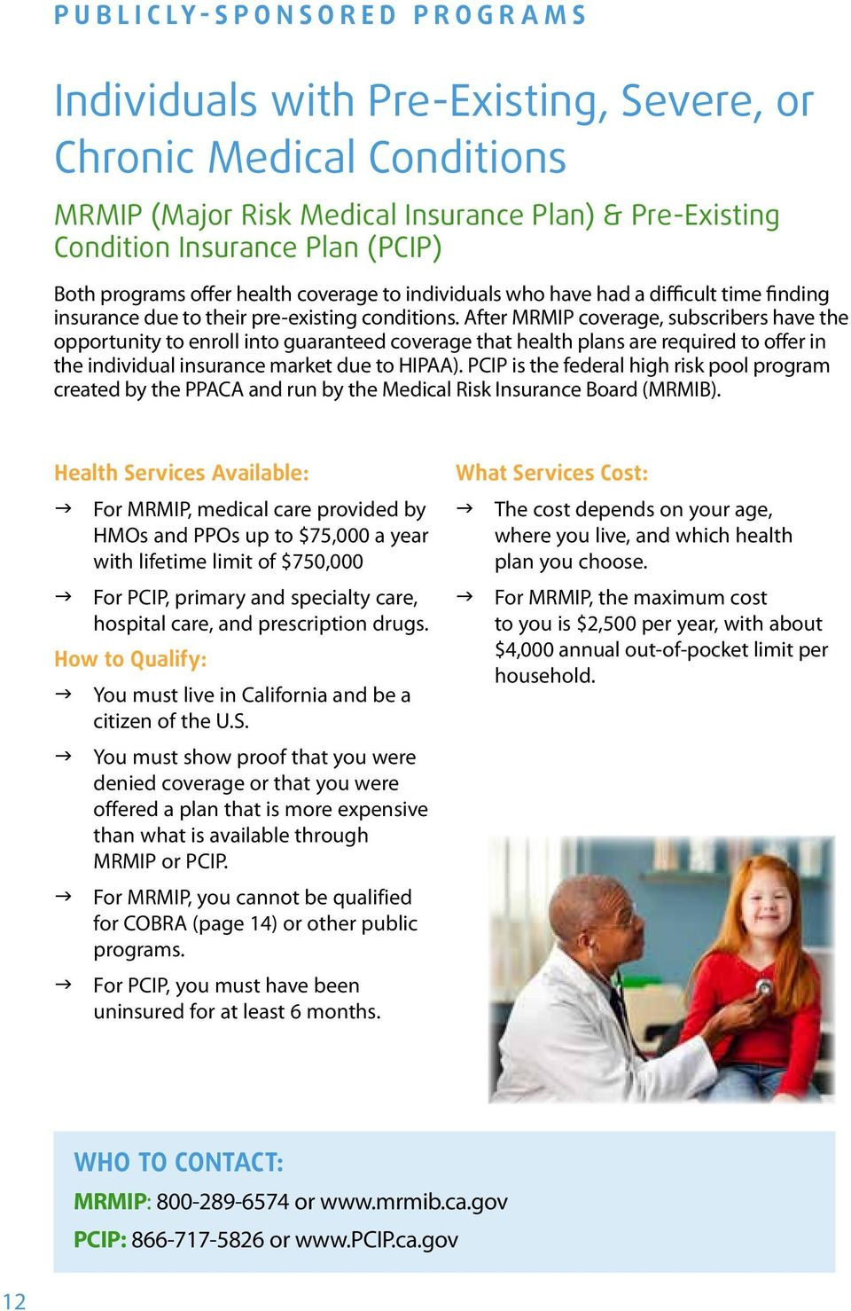After MRMIP coverage, subscribers have the opportunity to enroll into guaranteed coverage that health plans are required to offer in the individual insurance market due to HIPAA).