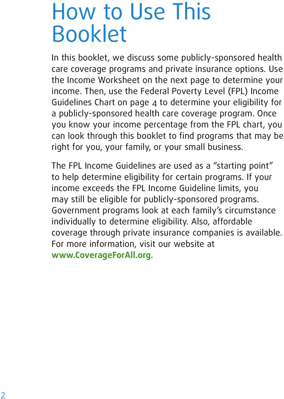 Then, use the Federal Poverty Level (FPL) Income Guidelines Chart on page 4 to determine your eligibility for a publicly-sponsored health care coverage program.