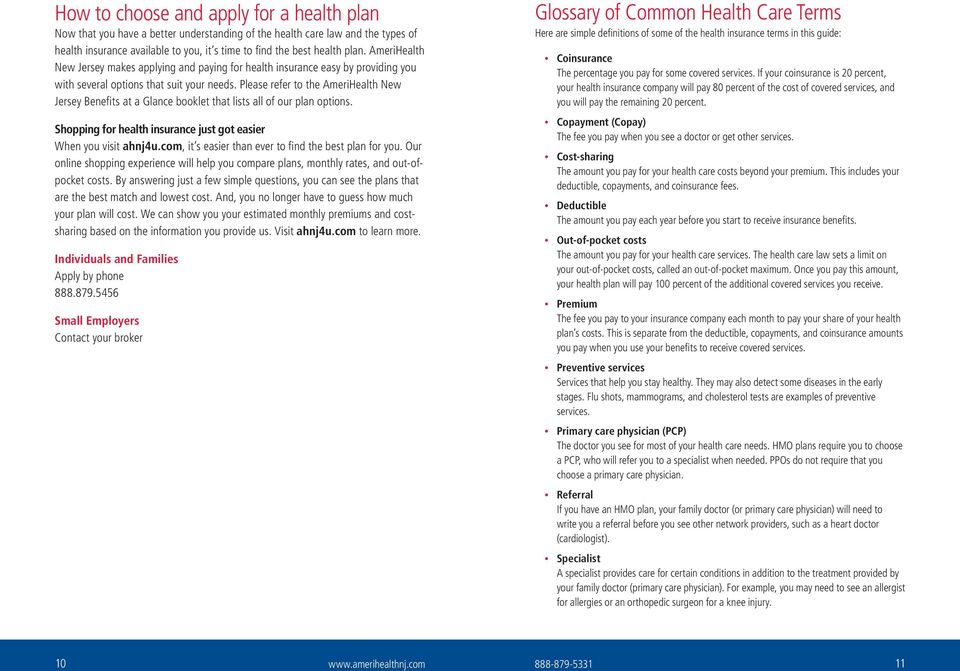 Please refer to the AmeriHealth New Jersey Benefits at a Glance booklet that lists all of our plan options. Shopping for health insurance just got easier When you visit ahnj4u.