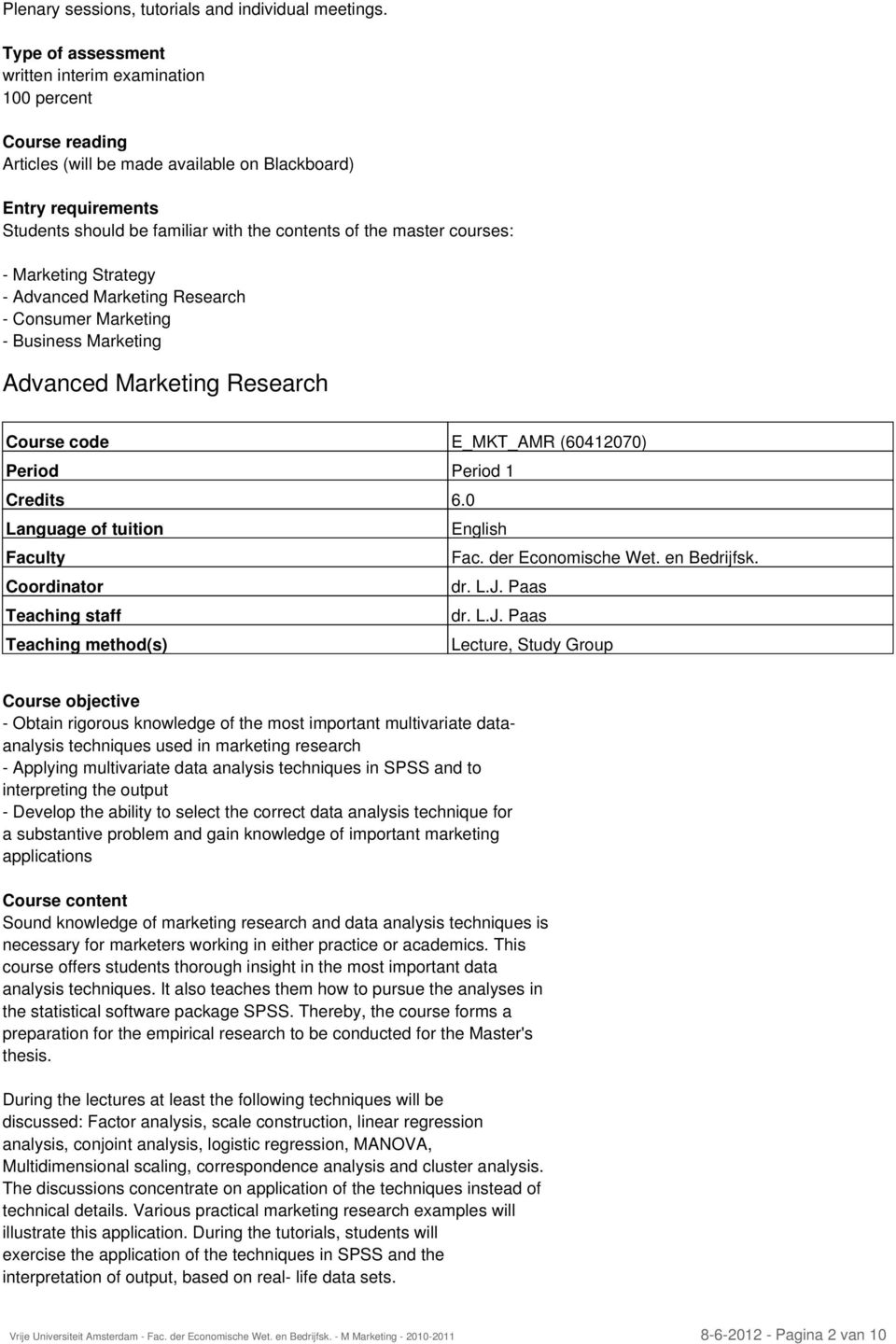 Research - Consumer Marketing - Business Marketing Advanced Marketing Research Course code E_MKT_AMR (60412070) Period Period 1 dr. L.J.