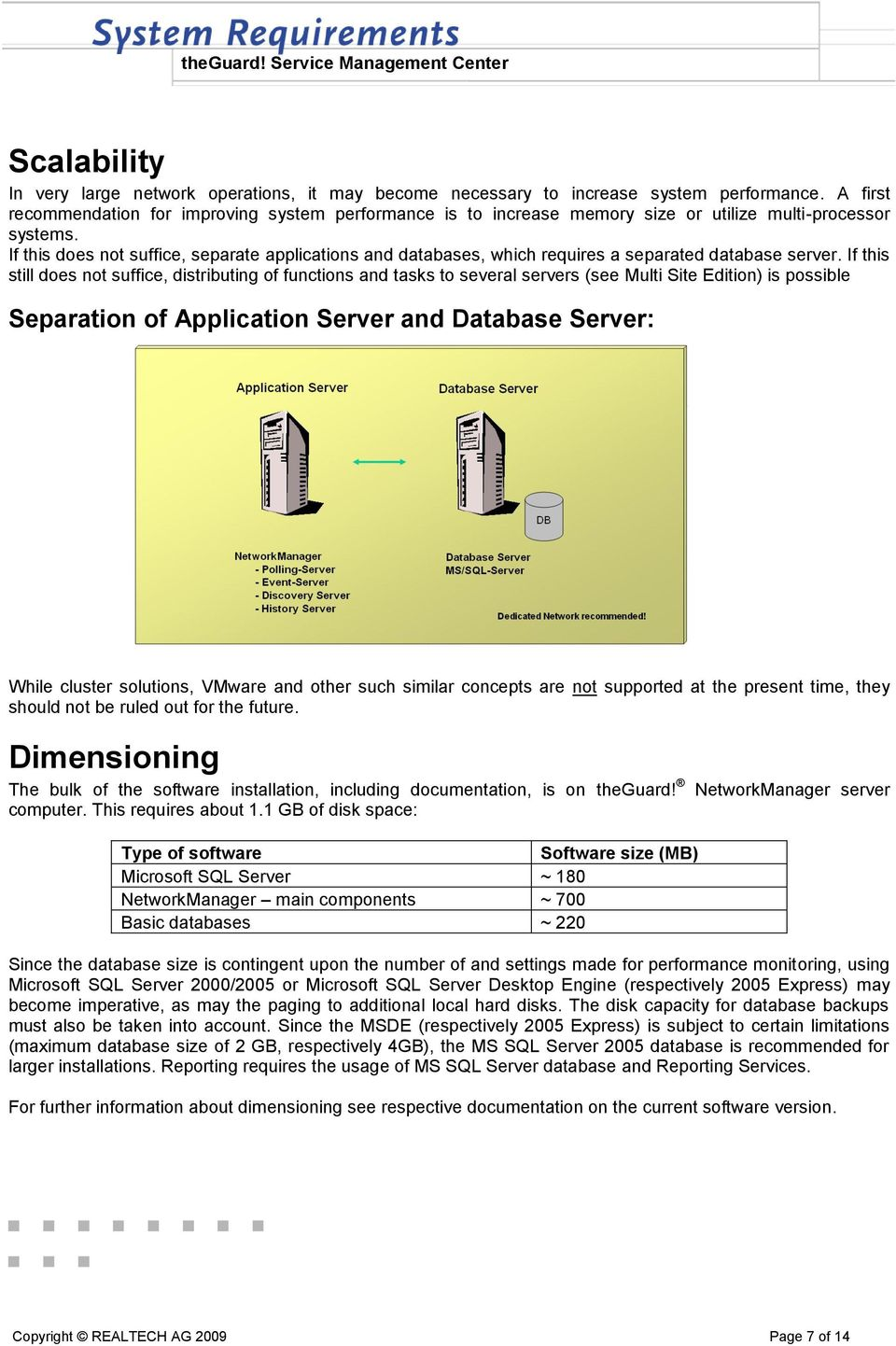 If this does not suffice, separate applications and databases, which requires a separated database server.