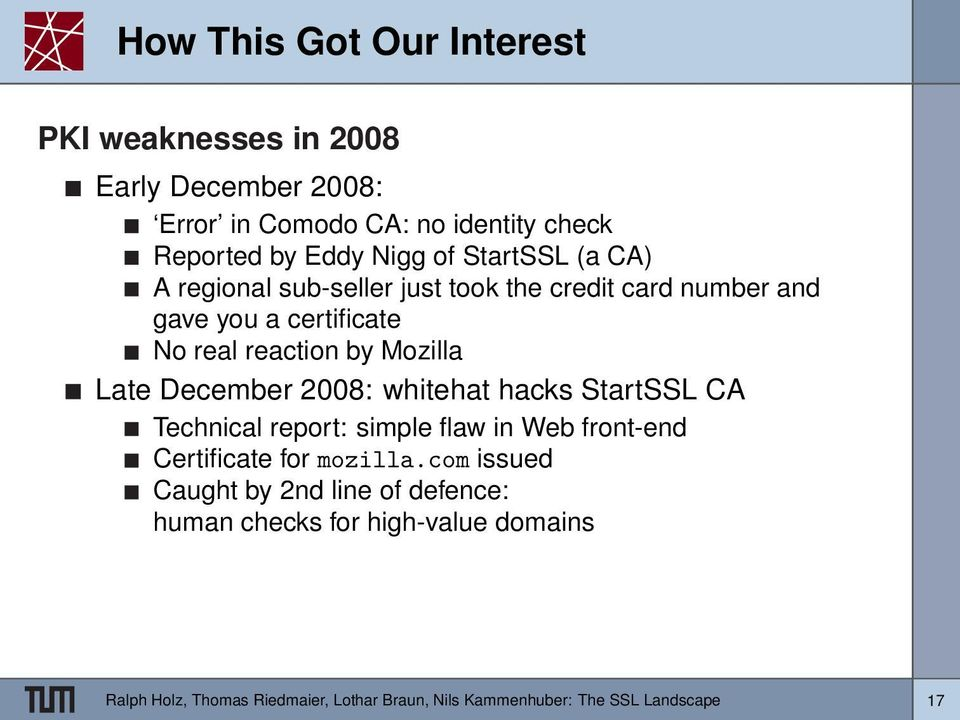 December 2008: whitehat hacks StartSSL CA Technical report: simple flaw in Web front-end Certificate for mozilla.