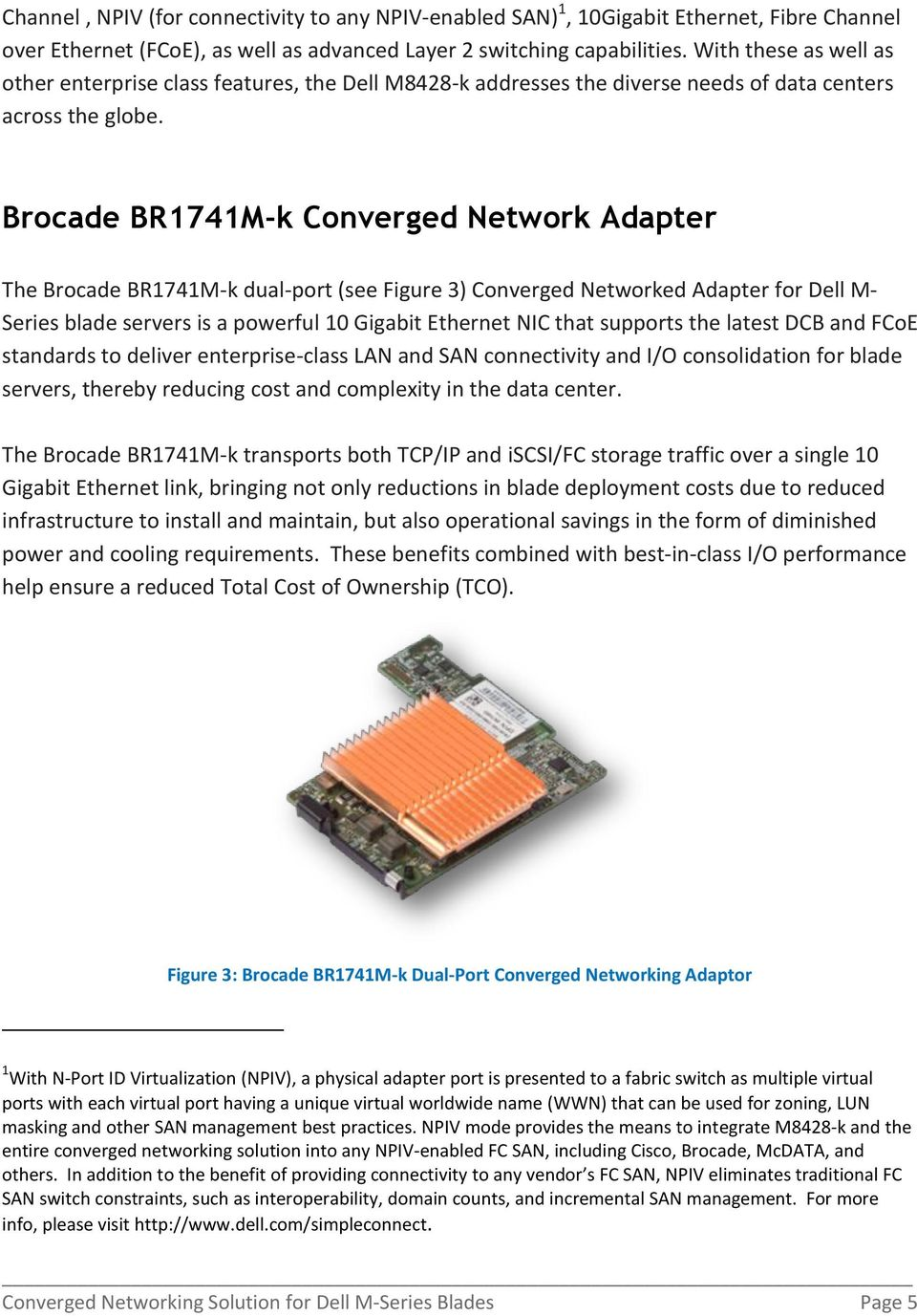 Brocade BR1741M-k Converged Network Adapter The Brocade BR1741M-k dual-port (see Figure 3) Converged Networked Adapter for Dell M- Series blade servers is a powerful 10 Gigabit Ethernet NIC that