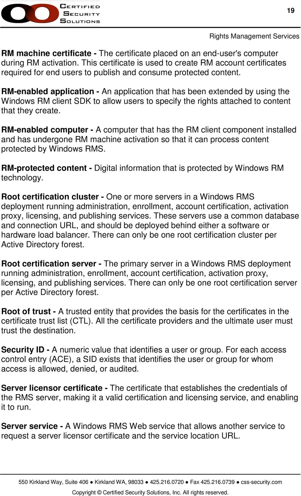 RM-enabled application - An application that has been extended by using the Windows RM client SDK to allow users to specify the rights attached to content that they create.
