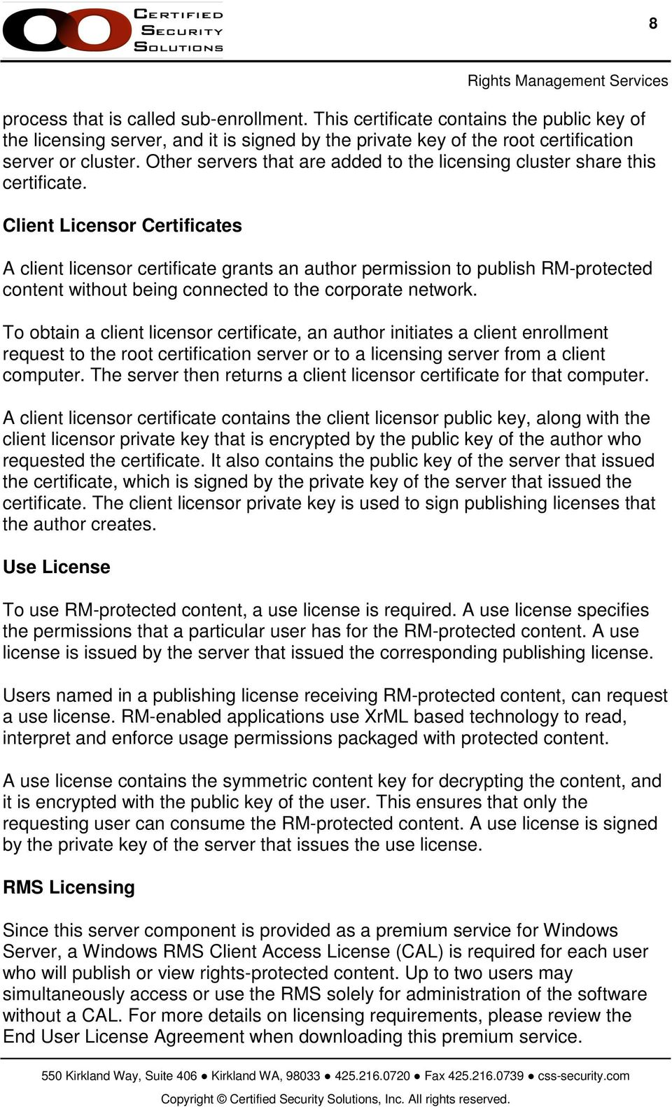Client Licensor Certificates A client licensor certificate grants an author permission to publish RM-protected content without being connected to the corporate network.