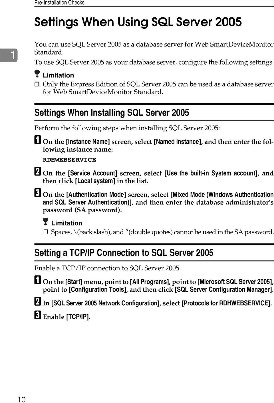 Limitation Only the Express Edition of SQL Server 2005 can be used as a database server for Web SmartDeviceMonitor Standard.