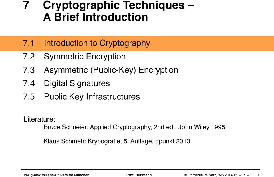 Digital Signatures! 7.5! Public Key Infrastructures Literature:!
