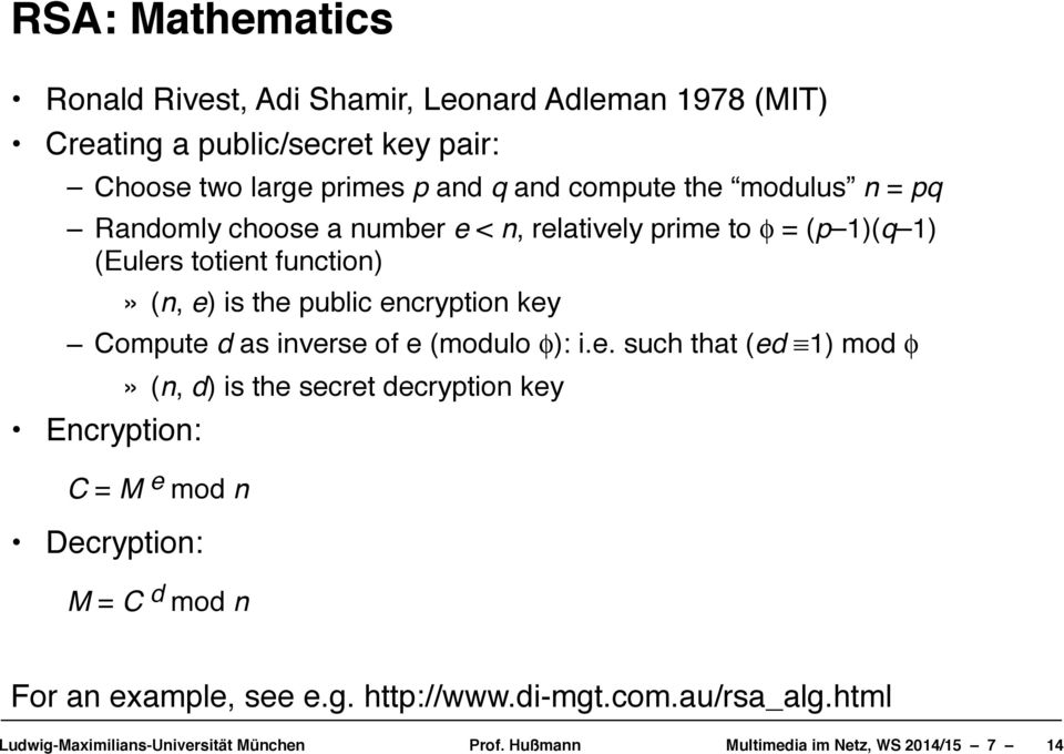 (Eulers totient function)!» (n, e) is the public encryption key! Compute d as inverse of e (modulo φ): i.e. such that (ed 1) mod φ!