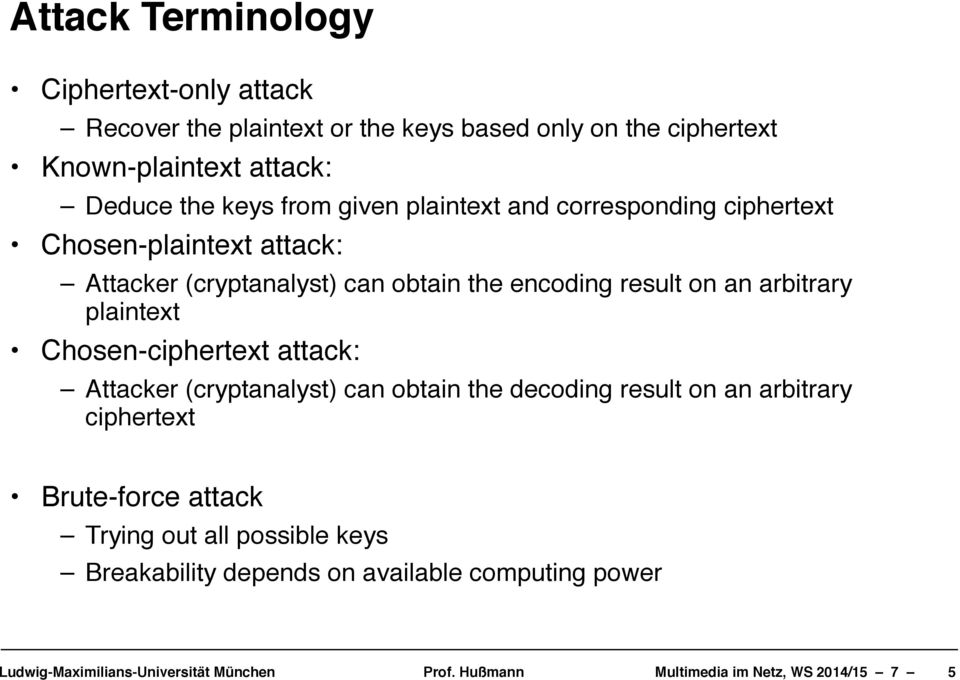 Attacker (cryptanalyst) can obtain the encoding result on an arbitrary plaintext! Chosen-ciphertext attack:!