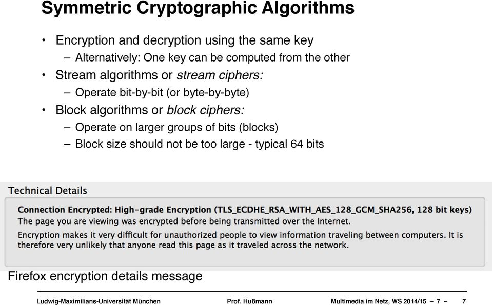 "Stream algorithms or stream ciphers:"" Operate bit-by-bit (or byte-by-byte)!"