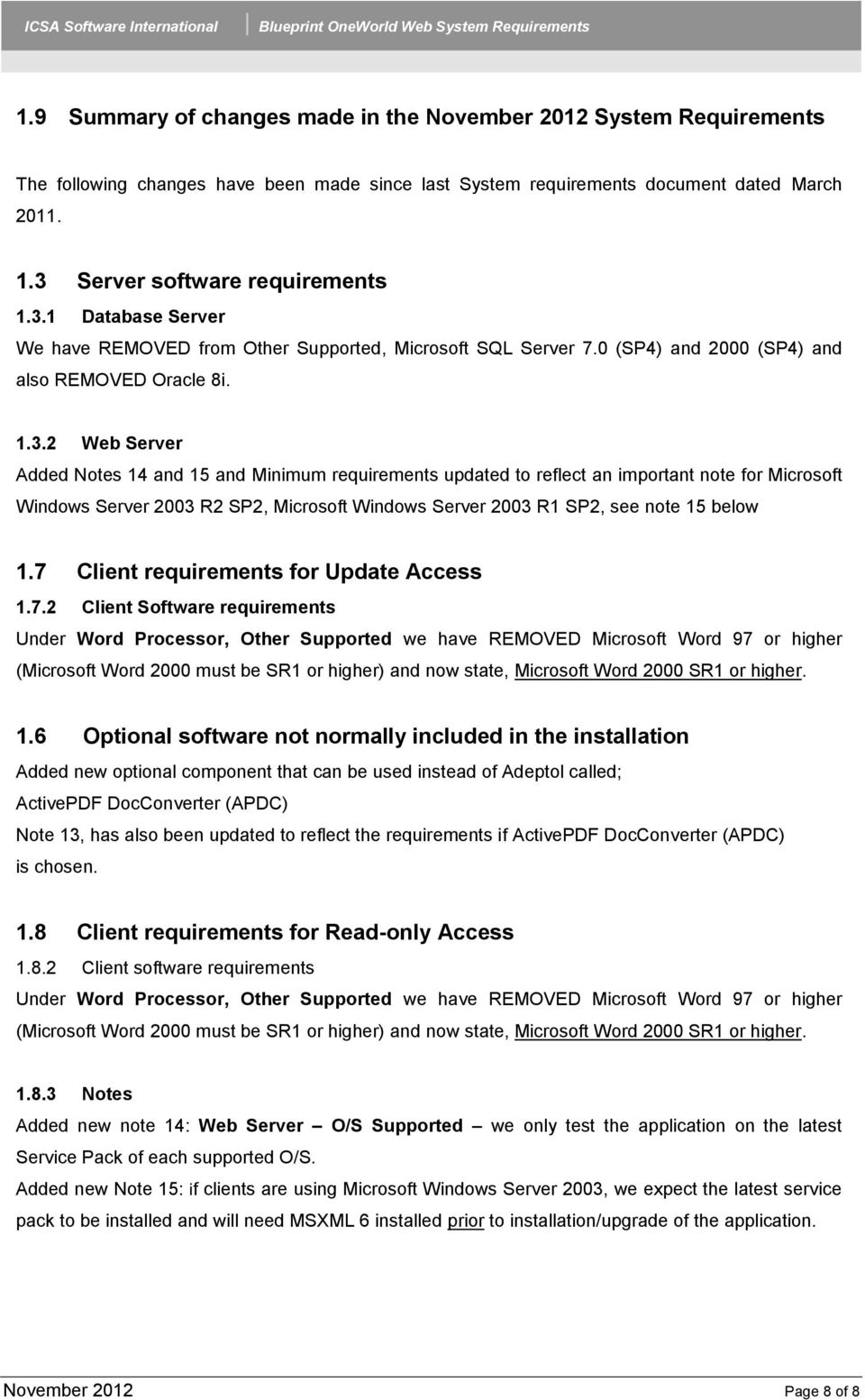 7 Client requirements for Update Access 1.7.2 Client Software requirements Under Word Processor, Other Supported we have REMOVED Microsoft Word 97 or higher (Microsoft Word 2000 must be SR1 or