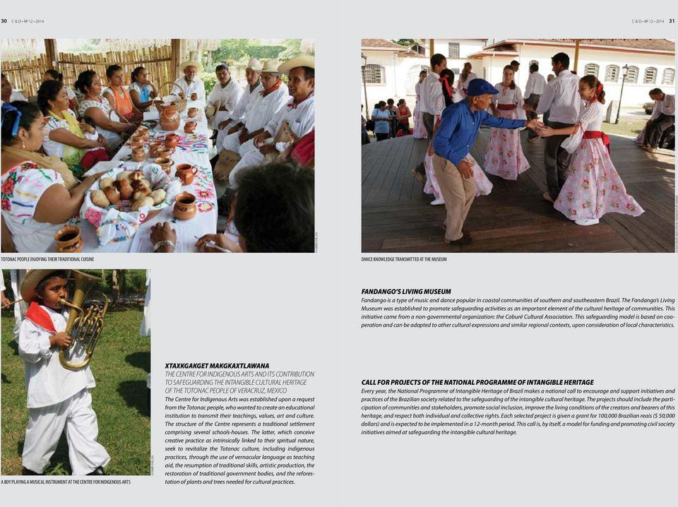 The Fandango s Living Museum was established to promote safeguarding activities as an important element of the cultural heritage of communities.