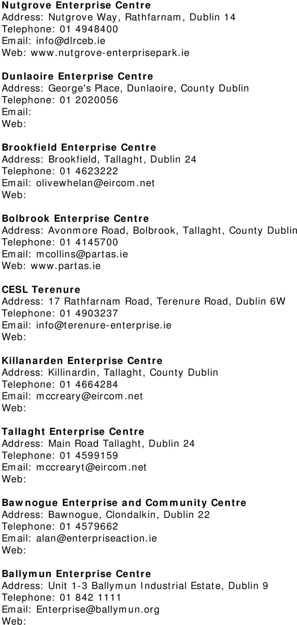 olivewhelan@eircom.net Bolbrook Enterprise Centre Address: Avonmore Road, Bolbrook, Tallaght, County Dublin Telephone: 01 4145700 mcollins@partas.