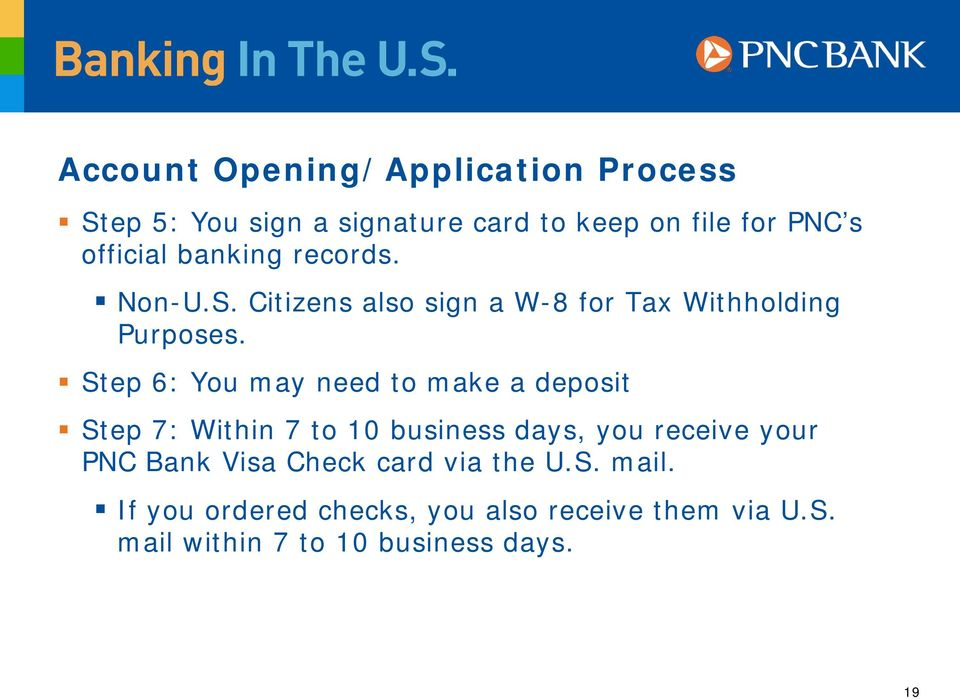 Step 6: You may need to make a deposit Step 7: Within 7 to 10 business days, you receive your PNC Bank