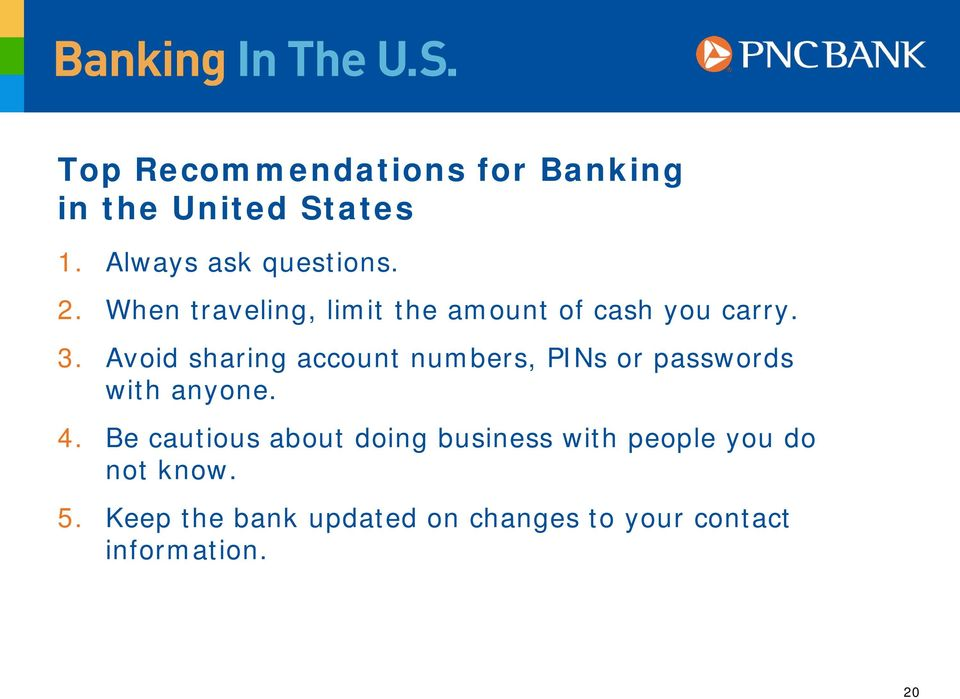 Avoid sharing account numbers, PINs or passwords with anyone. 4.