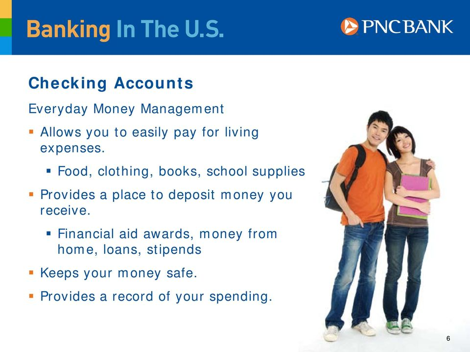 Food, clothing, books, school supplies Provides a place to deposit money
