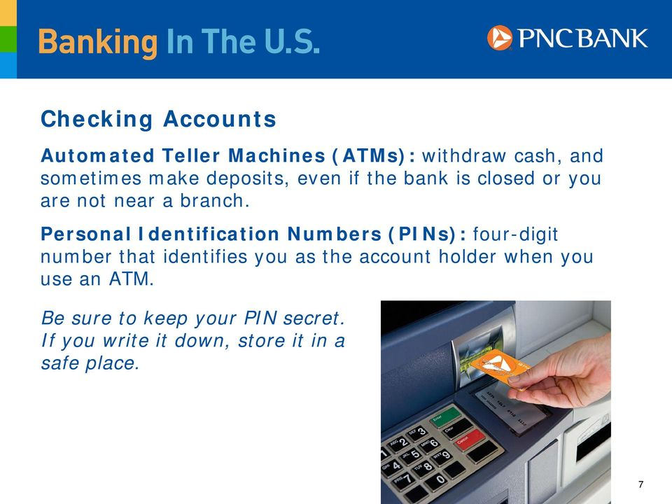 Personal Identification Numbers (PINs): four-digit number that identifies you as the