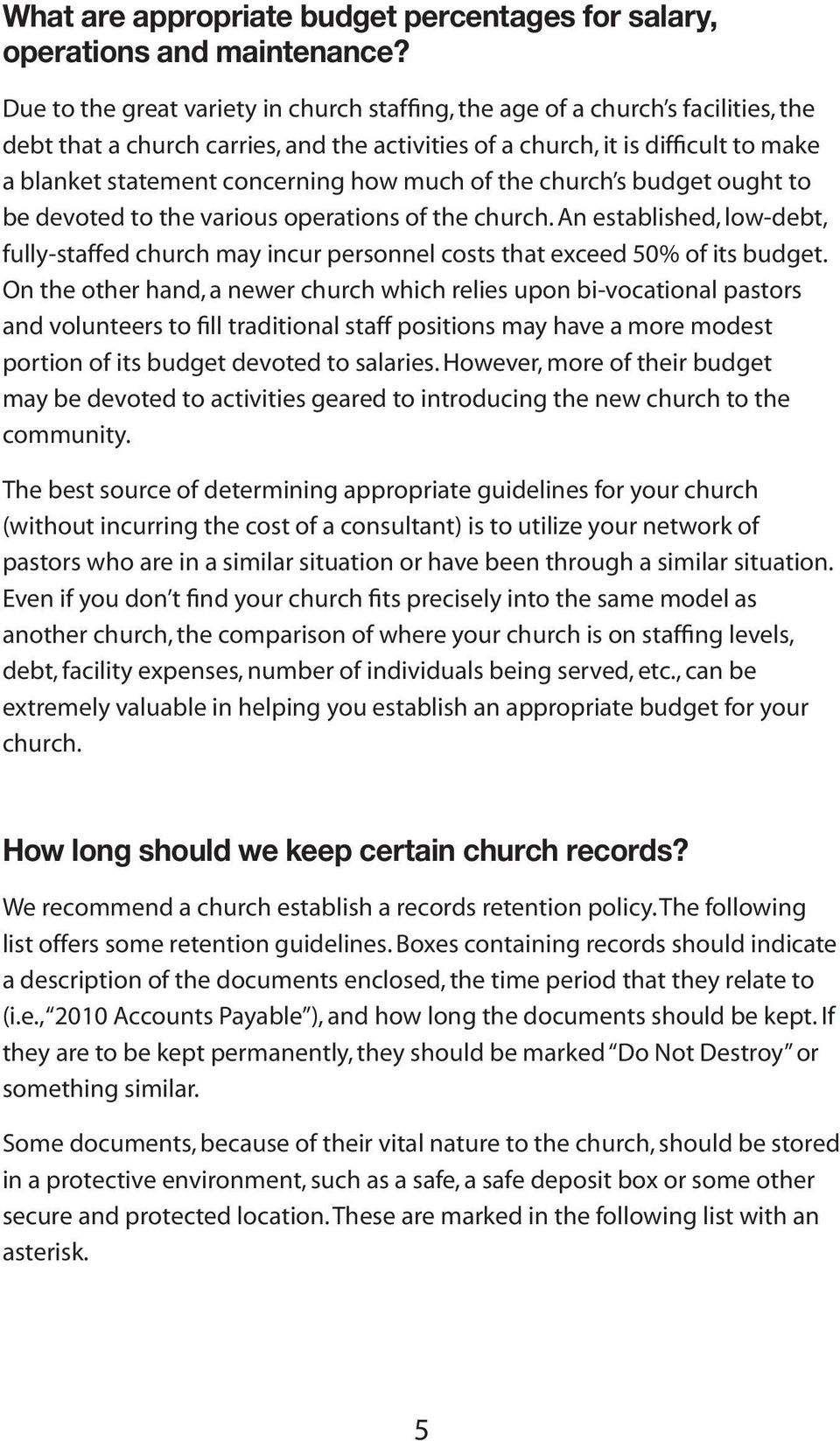 how much of the church s budget ought to be devoted to the various operations of the church. An established, low-debt, fully-staffed church may incur personnel costs that exceed 50% of its budget.