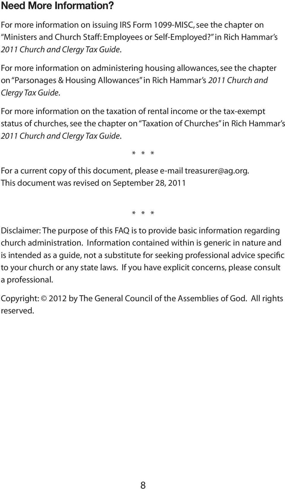 For more information on the taxation of rental income or the tax-exempt status of churches, see the chapter on Taxation of Churches in Rich Hammar s 2011 Church and Clergy Tax Guide.