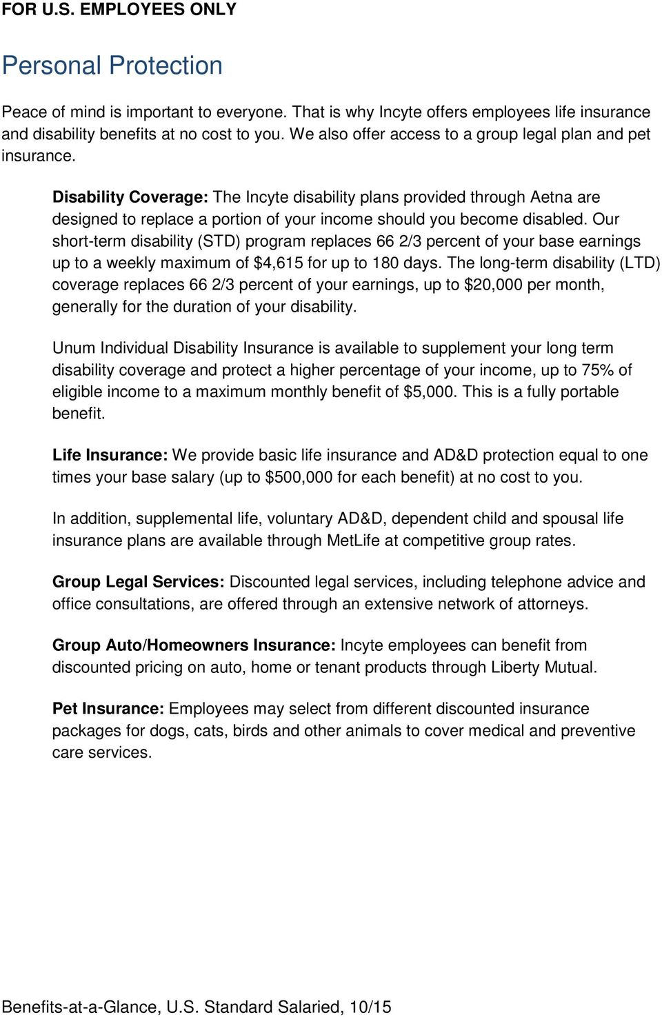 Disability Coverage: The Incyte disability plans provided through Aetna are designed to replace a portion of your income should you become disabled.