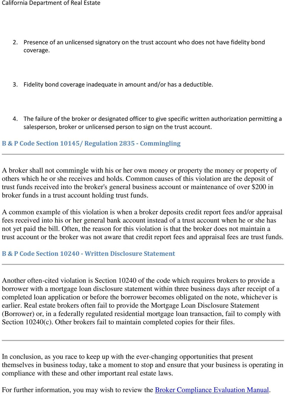 B & P Code Section 10145/ Regulation 2835 - Commingling A broker shall not commingle with his or her own money or property the money or property of others which he or she receives and holds.