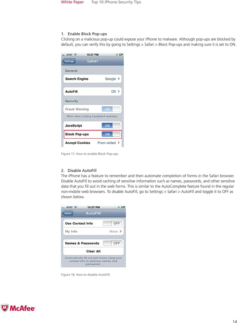 Disable AutoFill The iphone has a feature to remember and then automate completion of forms in the Safari browser.