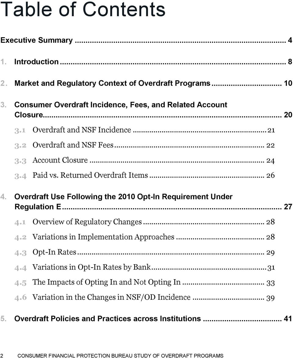 Overdraft Use Following the 2010 Opt-In Requirement Under Regulation E... 27 4.1 Overview of Regulatory Changes... 28 4.2 Variations in Implementation Approaches... 28 4.3 Opt-In Rates... 29 4.