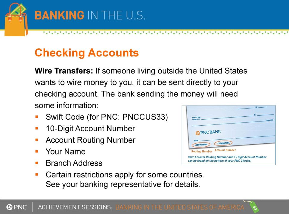 The bank sending the money will need some information: Swift Code (for PNC: PNCCUS33) 10-Digit