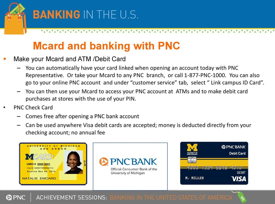 You can also go to your online PNC account and under customer service tab, select Link campus ID Card.