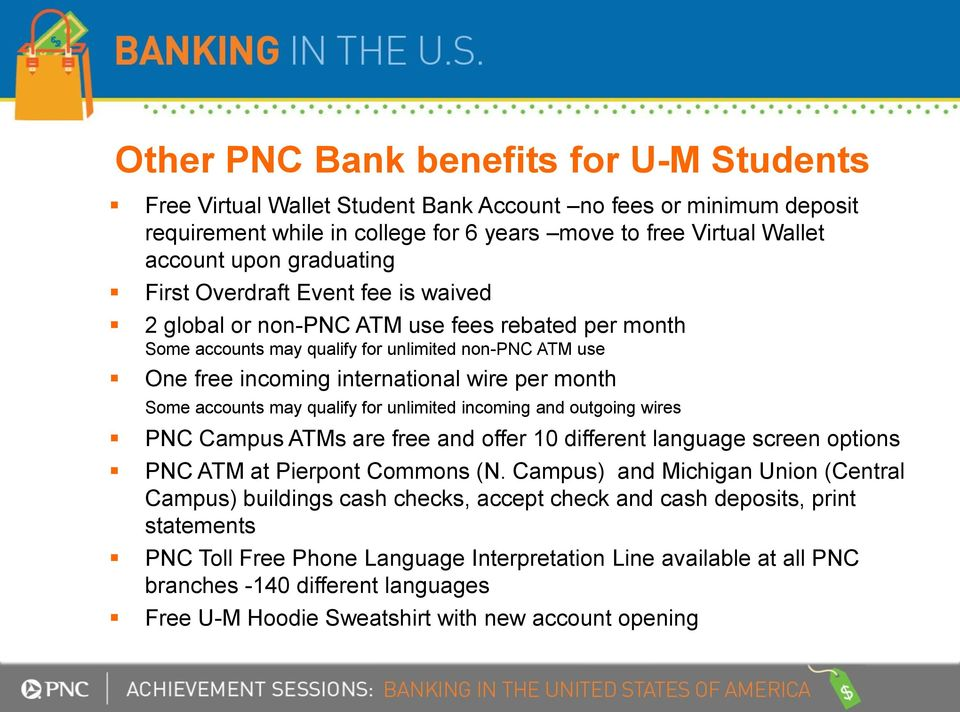 month Some accounts may qualify for unlimited incoming and outgoing wires PNC Campus ATMs are free and offer 10 different language screen options PNC ATM at Pierpont Commons (N.