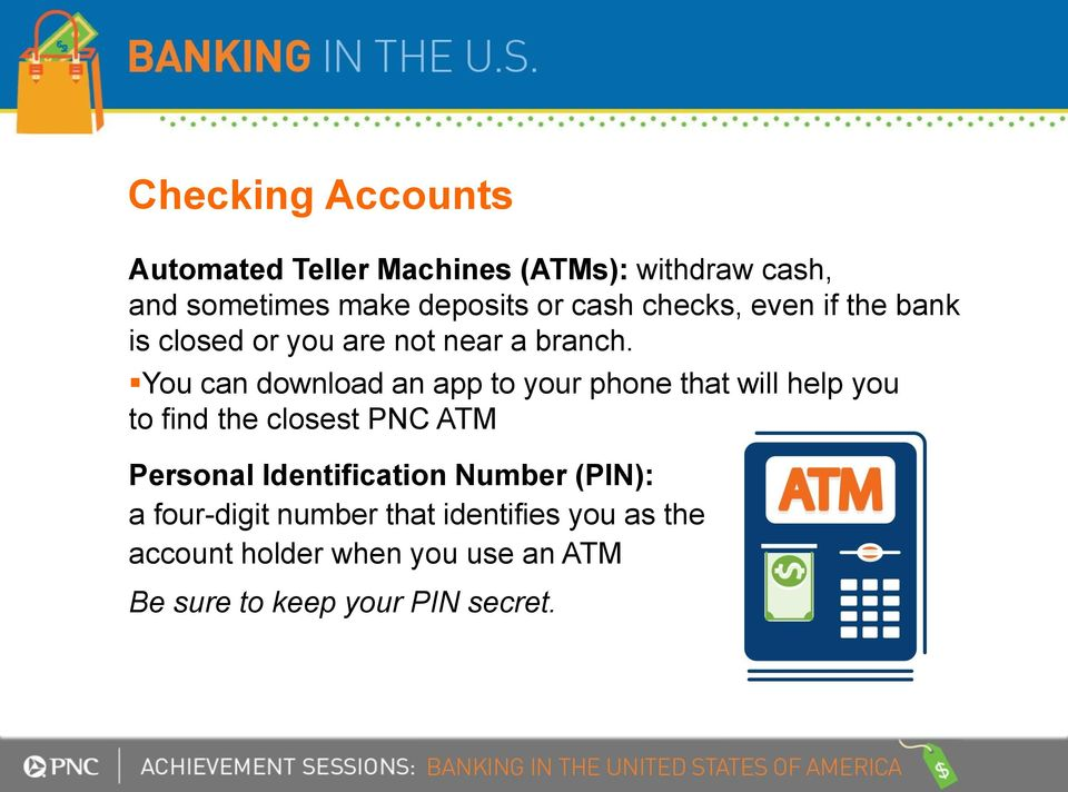 You can download an app to your phone that will help you to find the closest PNC ATM Personal