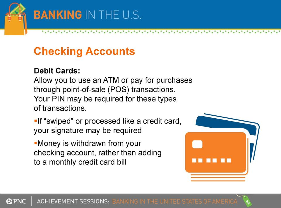 Your PIN may be required for these types of transactions.