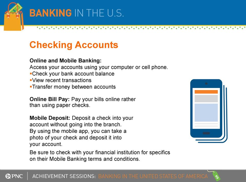 than using paper checks. Mobile Deposit: Deposit a check into your account without going into the branch.