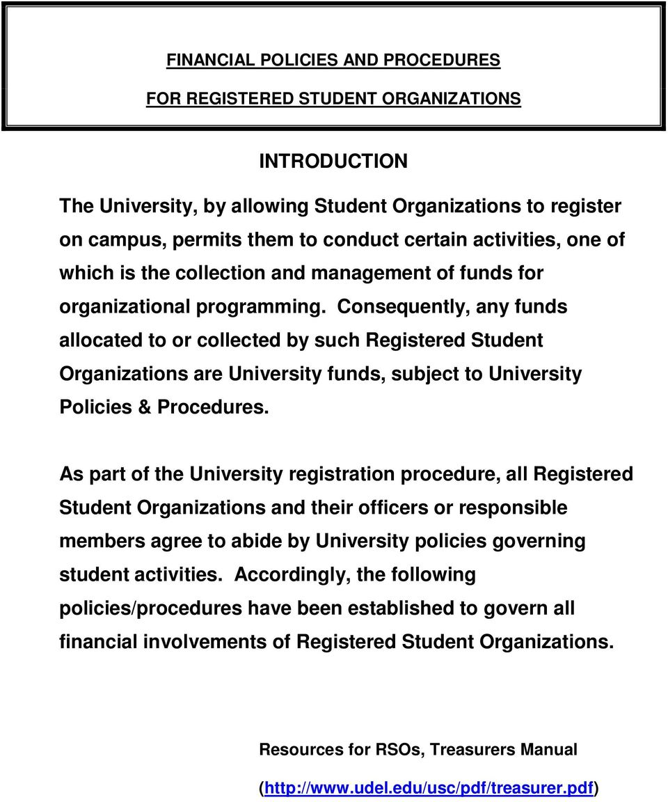 Consequently, any funds allocated to or collected by such Registered Student Organizations are University funds, subject to University Policies & Procedures.