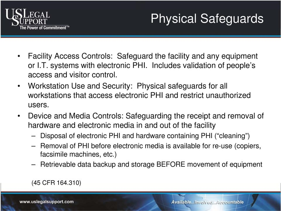Workstation Use and Security: Physical safeguards for all workstations that access electronic PHI and restrict unauthorized users.