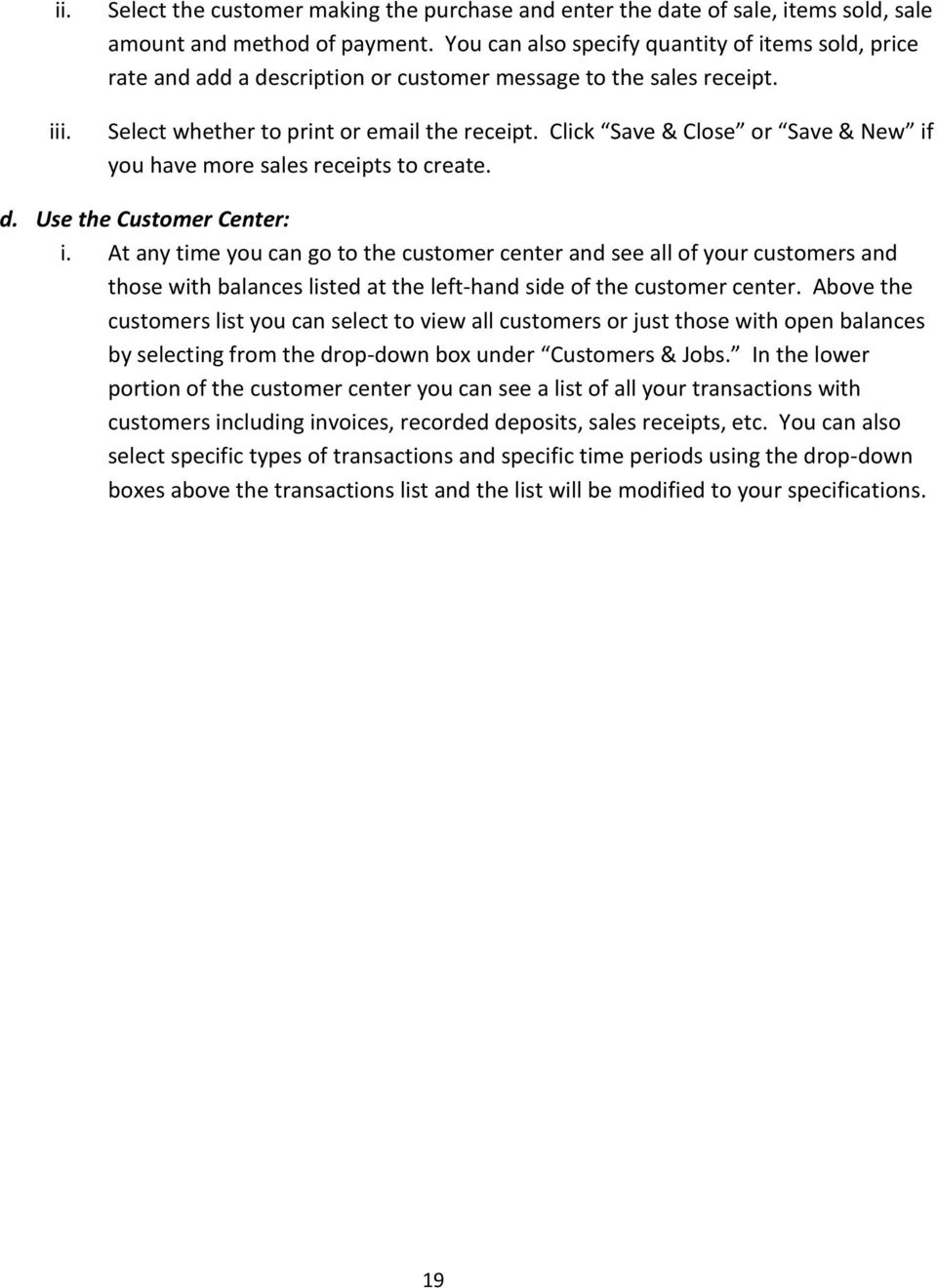 Click Save & Close or Save & New if you have more sales receipts to create. d. Use the Customer Center: i.