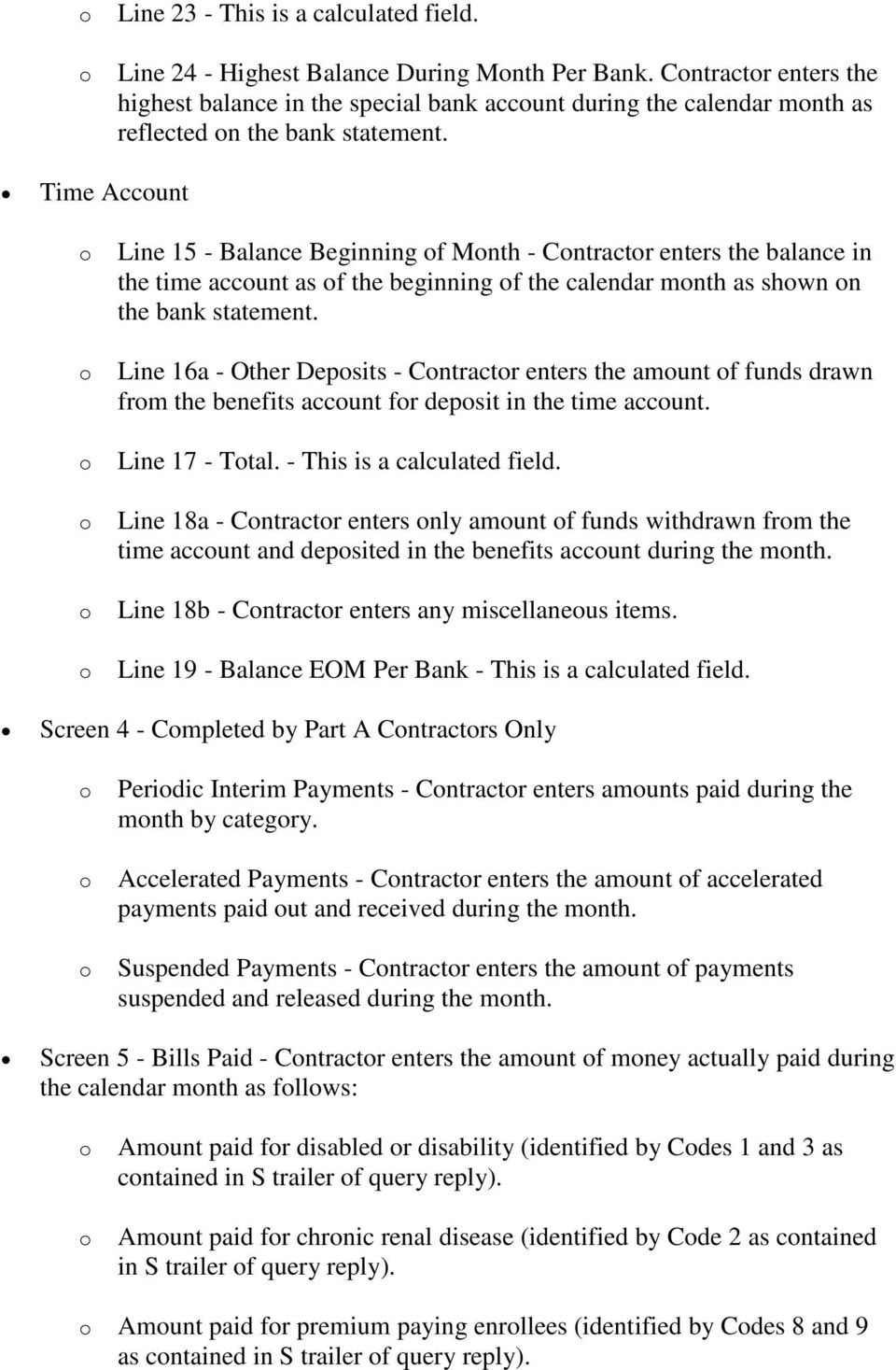 Time Account o o o o o o Line 15 - Balance Beginning of Month - Contractor enters the balance in the time account as of the beginning of the calendar month as shown on the bank statement.