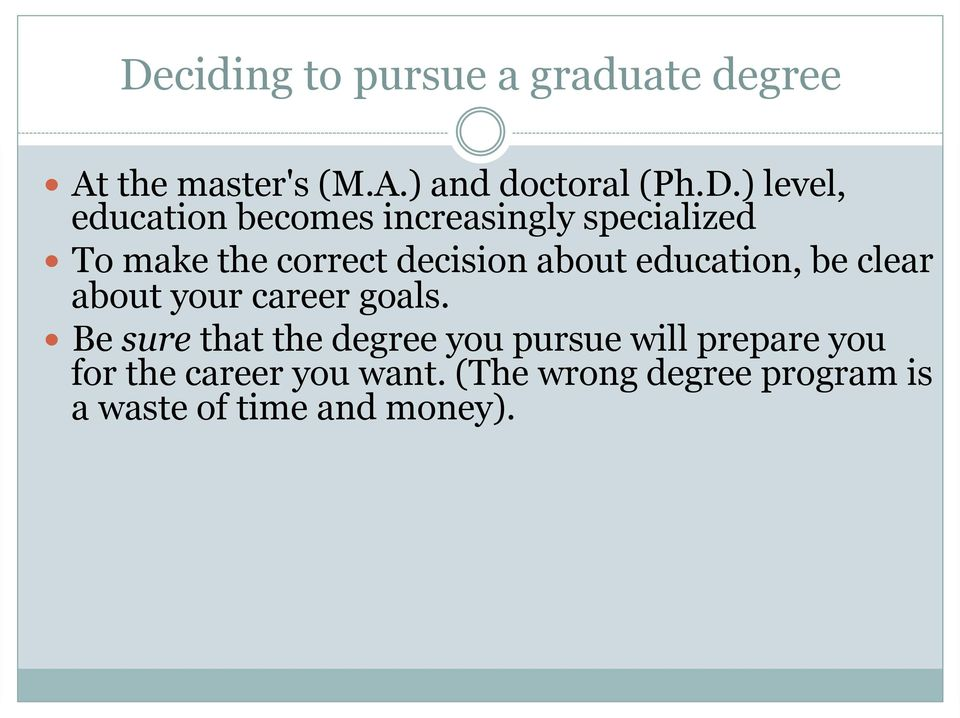 ! Be sure that the degree you pursue will prepare you for the career you want.