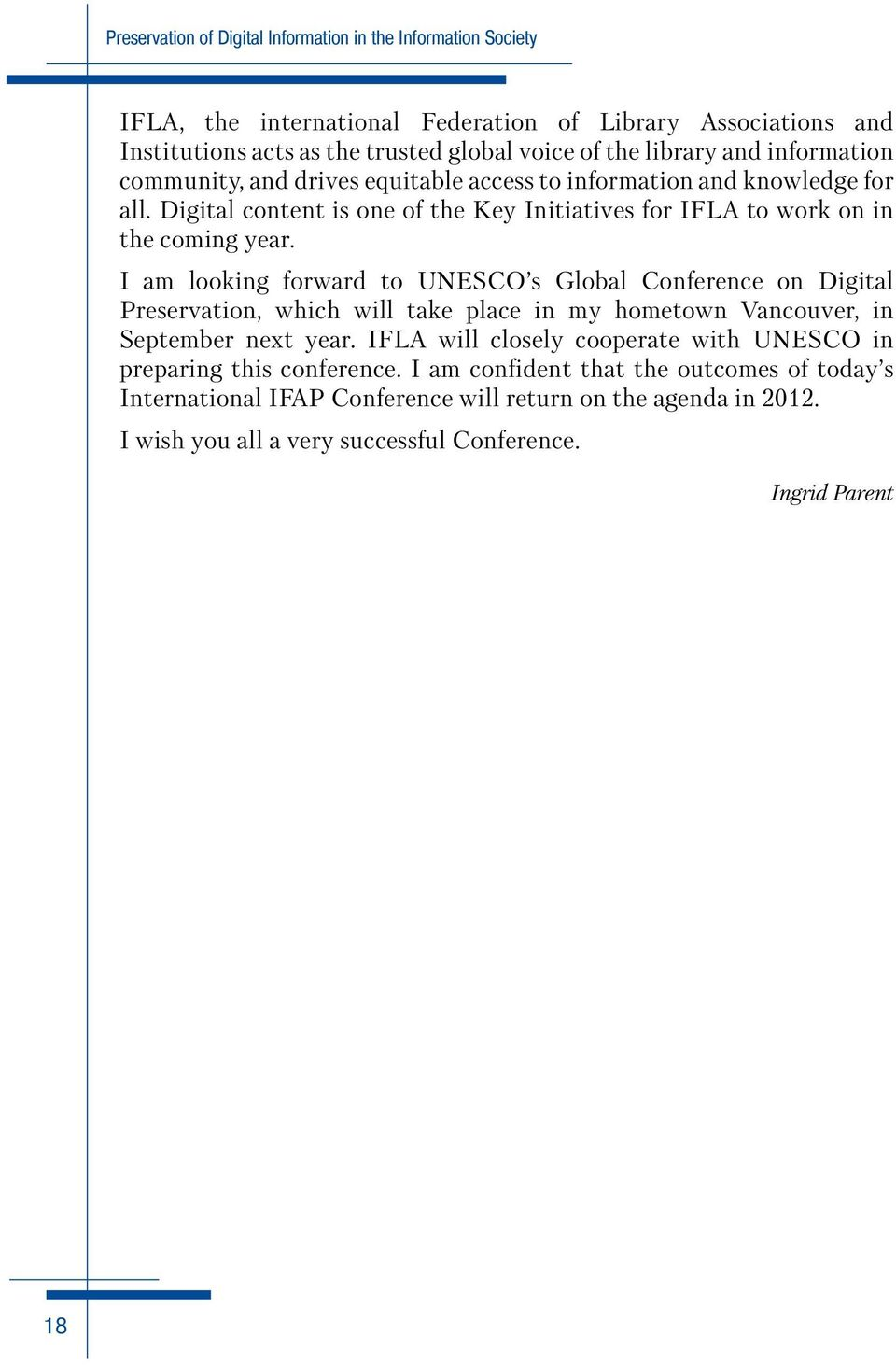 I am looking forward to UNESCO s Global Conference on Digital Preservation, which will take place in my hometown Vancouver, in September next year.