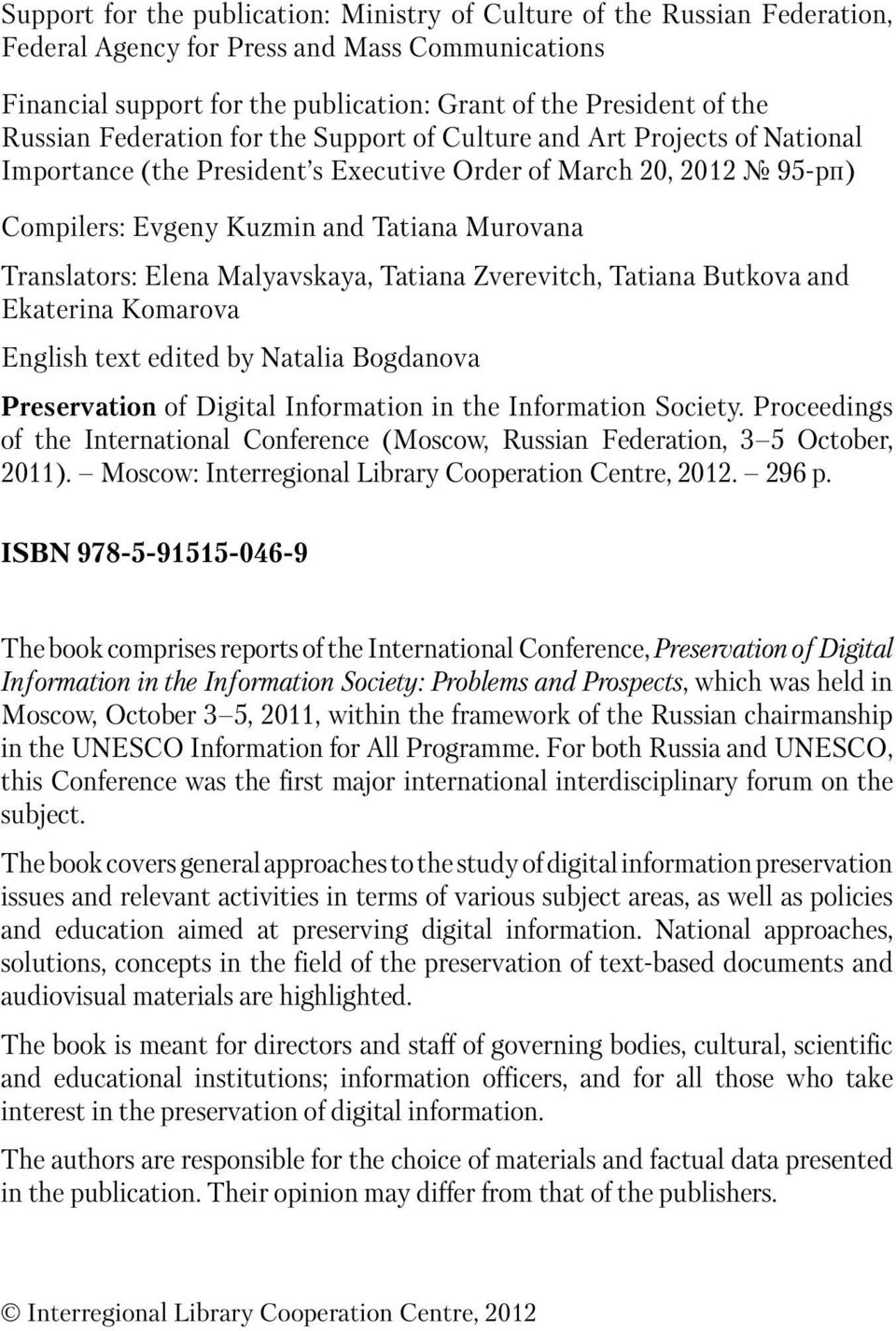 Translators: Elena Malyavskaya, Tatiana Zverevitch, Tatiana Butkova and Ekaterina Komarova English text edited by Natalia Bogdanova Preservation of Digital Information in the Information Society.