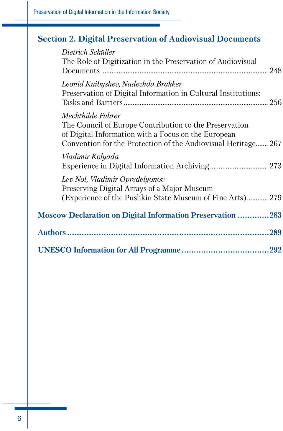 .. 248 Leonid Kuibyshev, Nadezhda Brakker Preservation of Digital Information in Cultural Institutions: Tasks and Barriers.