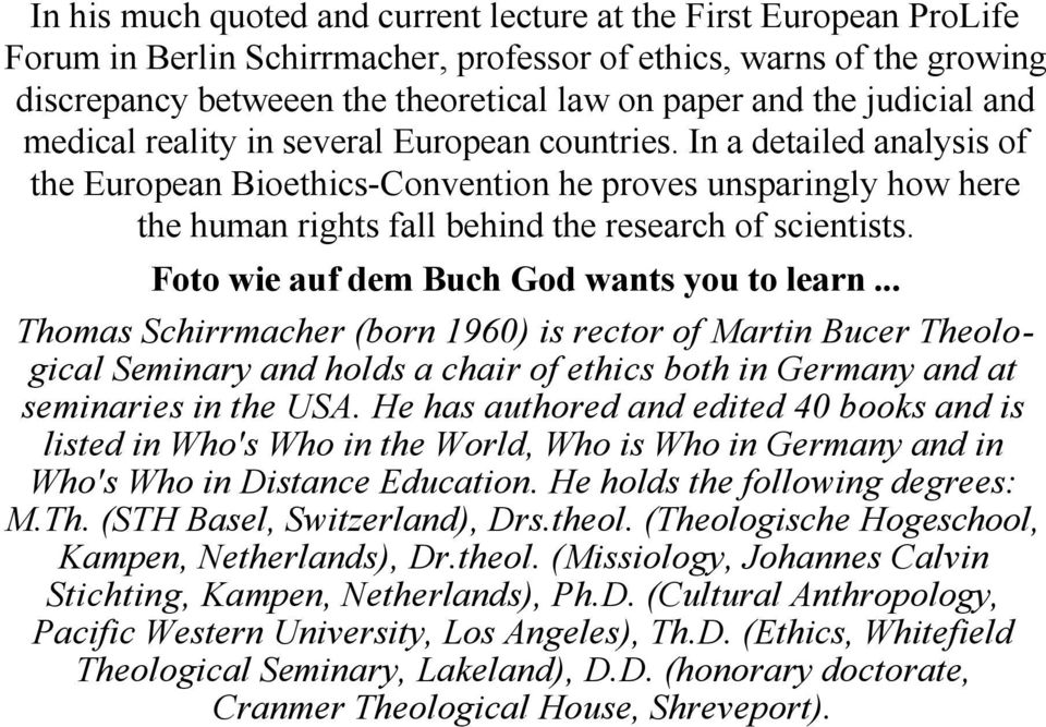 In a detailed analysis of the European Bioethics-Convention he proves unsparingly how here the human rights fall behind the research of scientists. Foto wie auf dem Buch God wants you to learn.