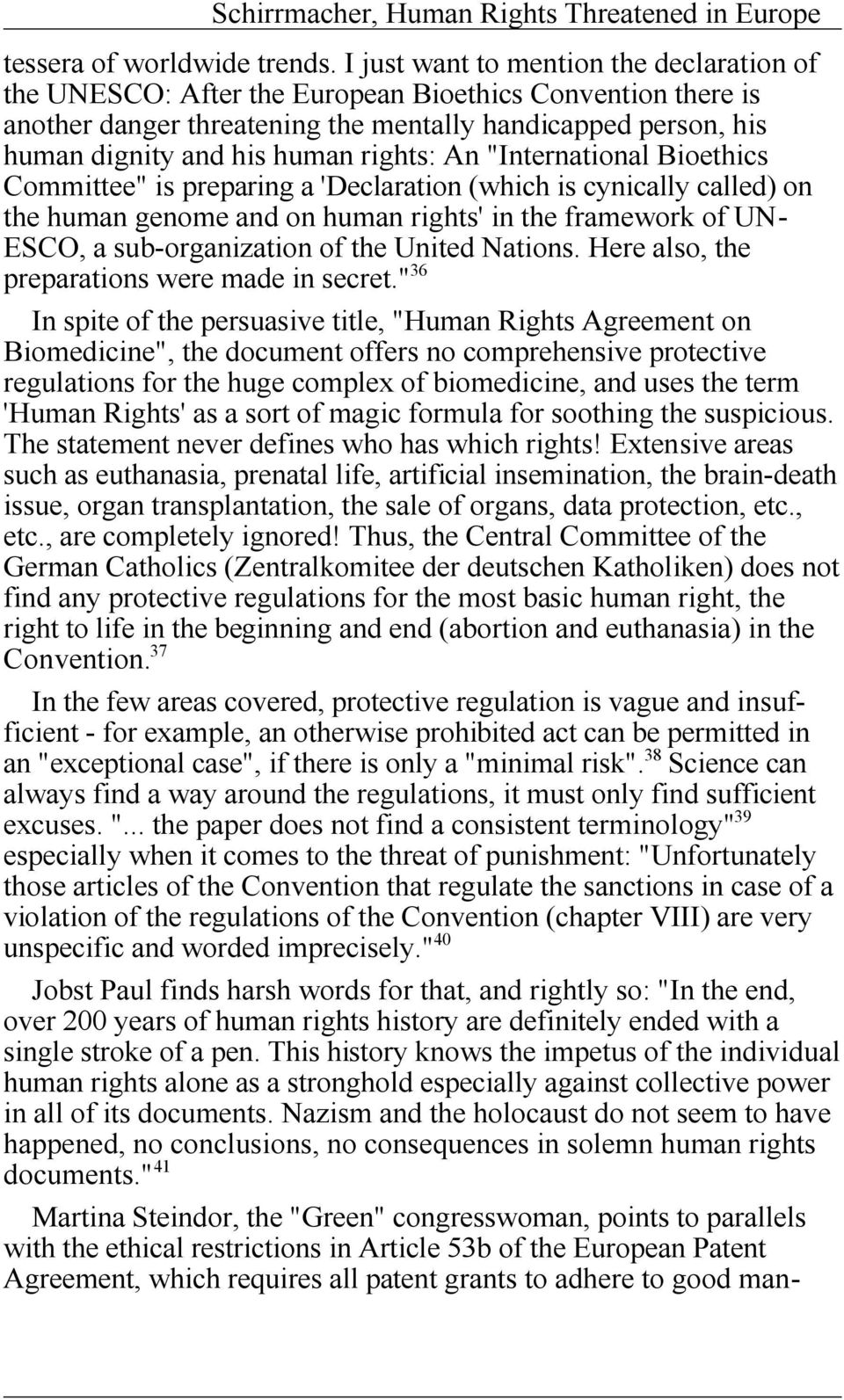 "rights: An ""International Bioethics Committee"" is preparing a 'Declaration (which is cynically called) on the human genome and on human rights' in the framework of UN- ESCO, a sub-organization of the"