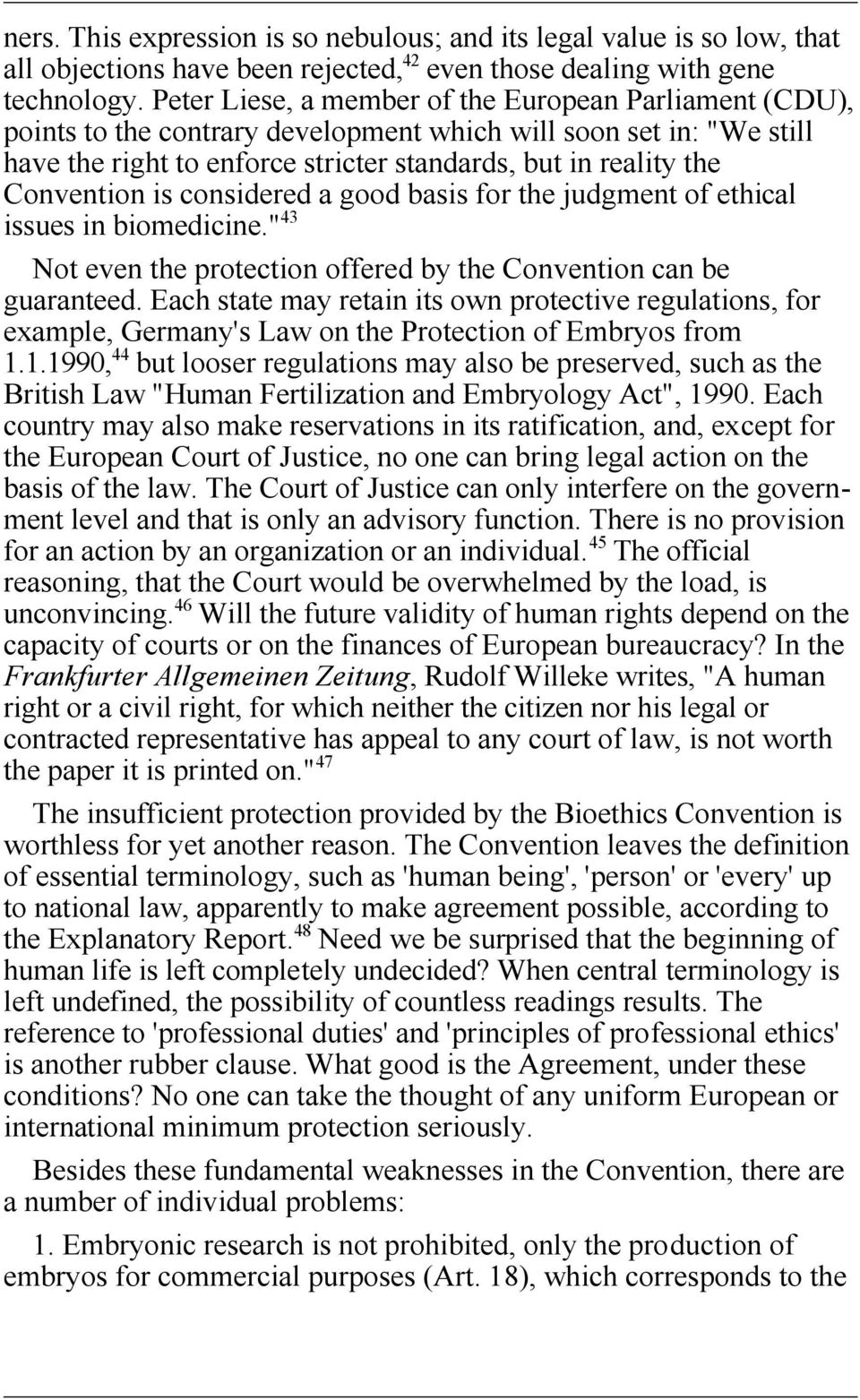 "Convention is considered a good basis for the judgment of ethical issues in biomedicine."" 43 Not even the protection offered by the Convention can be guaranteed."