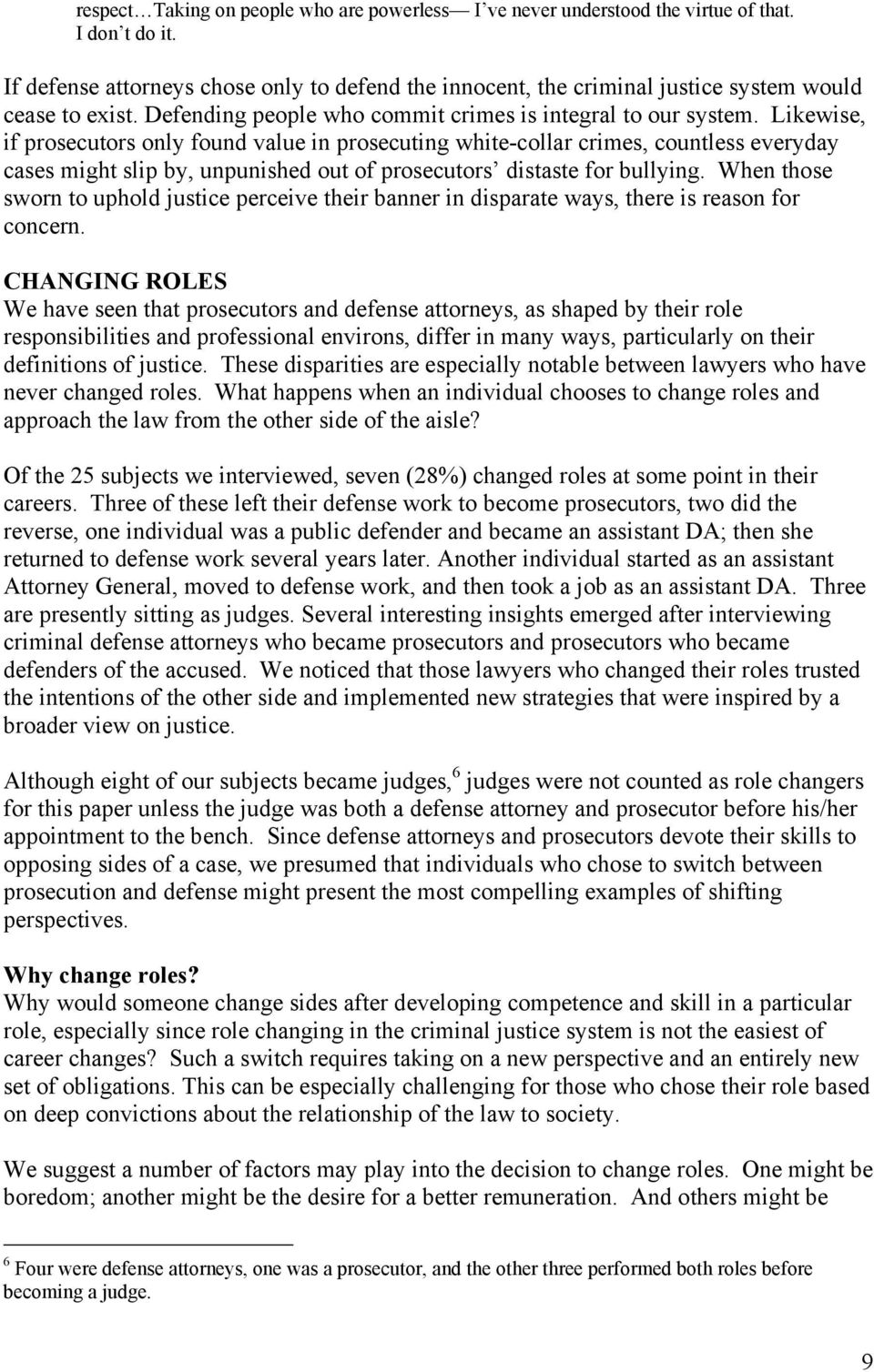 Likewise, if prosecutors only found value in prosecuting white-collar crimes, countless everyday cases might slip by, unpunished out of prosecutors distaste for bullying.