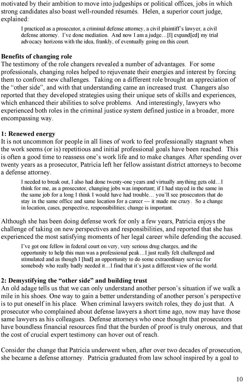 And now I am a judge [I] expand[ed] my trial advocacy horizons with the idea, frankly, of eventually going on this court.