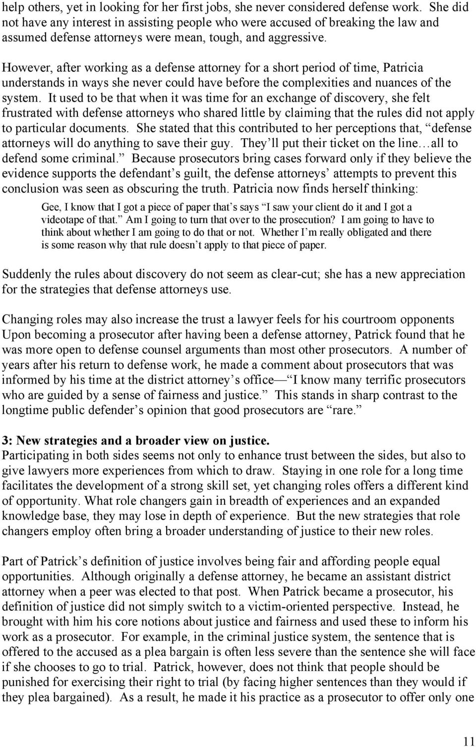 However, after working as a defense attorney for a short period of time, Patricia understands in ways she never could have before the complexities and nuances of the system.