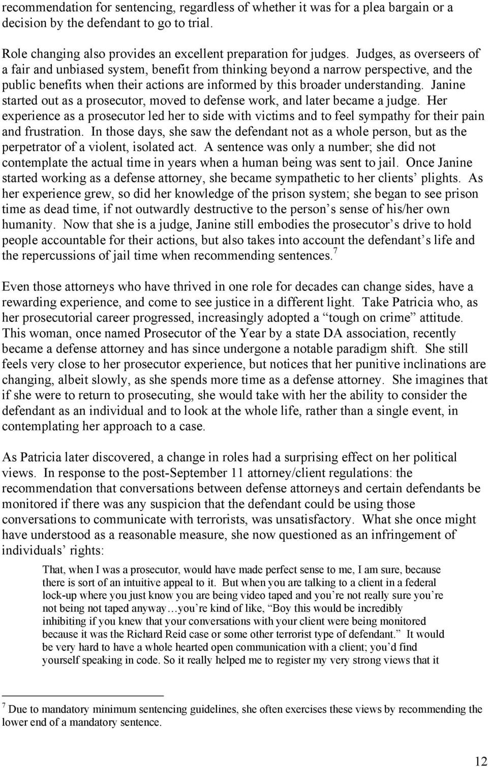 Janine started out as a prosecutor, moved to defense work, and later became a judge. Her experience as a prosecutor led her to side with victims and to feel sympathy for their pain and frustration.