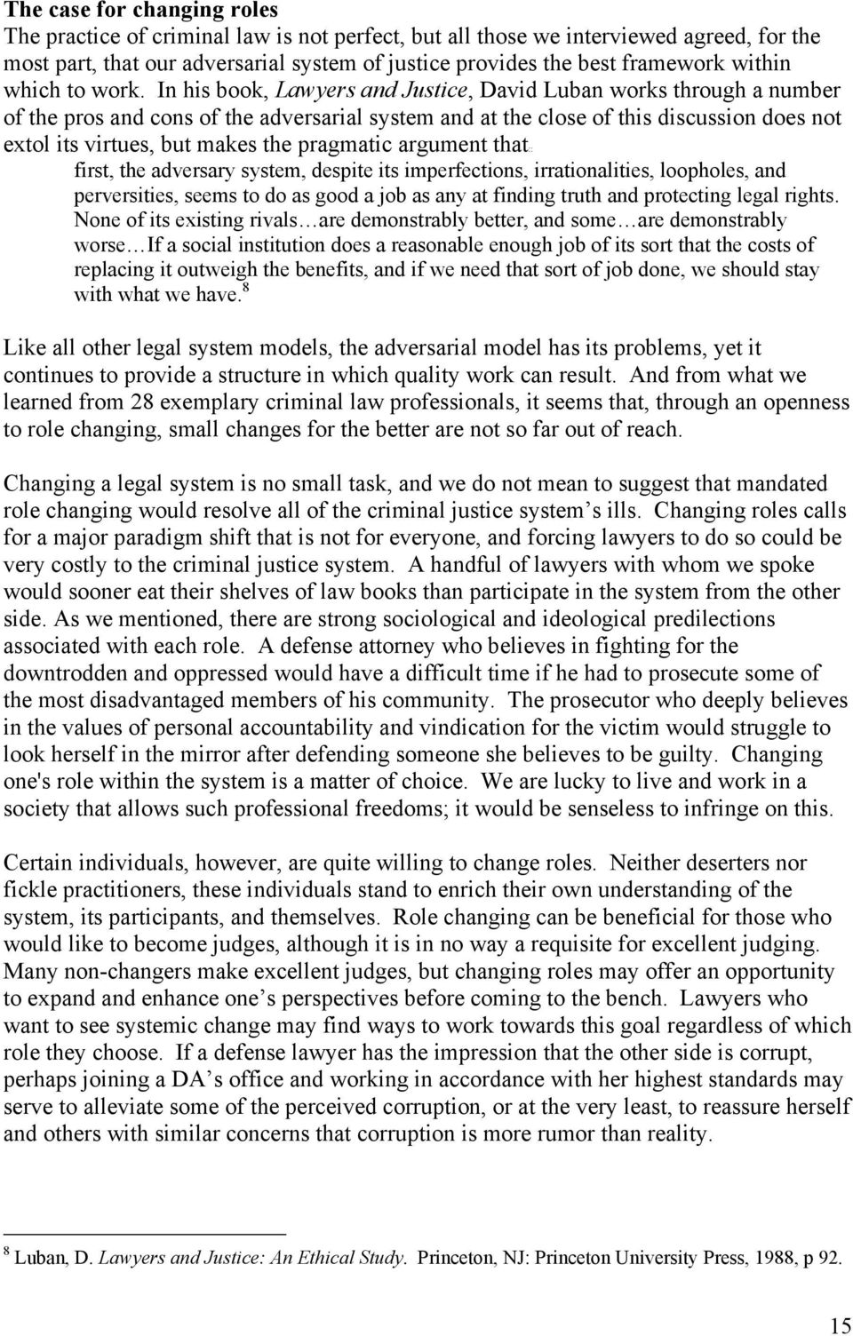 In his book, Lawyers and Justice, David Luban works through a number of the pros and cons of the adversarial system and at the close of this discussion does not extol its virtues, but makes the